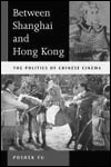picture: Between Shanghai and Hong Kong: The Politics of Chinese Cinemas