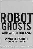 picture: Robot Ghosts and Wired Dreams: Japanese Science Fiction from Origins to Anime