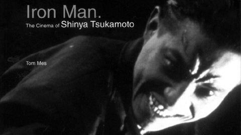 Iron Man: The Cinema of Shinya Tsukamoto Tom Mes